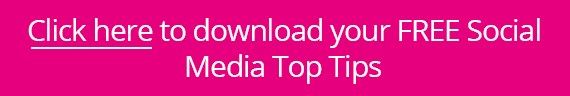 Click here to download your FREE Social Media Top Tips