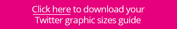 Click here to download your Twitter graphic sizes guide